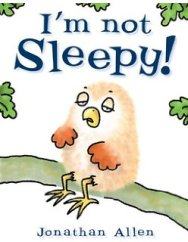 I'm Not Sleepy! by Jonathan Allen